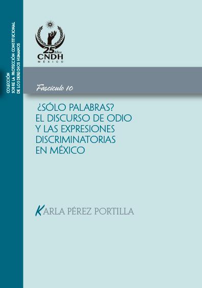 ¿Sólo palabras? El discurso de odio y las expresiones discriminatorias en México. Fascículo 10.Colección CNDH