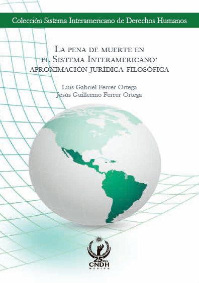 La pena de muerte en el Sistema Interameriano: aproximación jurídica-filosófica. Colección CNDH