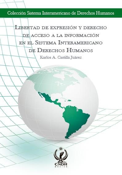 Libertad de expresión y derecho de acceso a la información en el Sistema Interamericano de Derechos Humanos. Colección CNDH