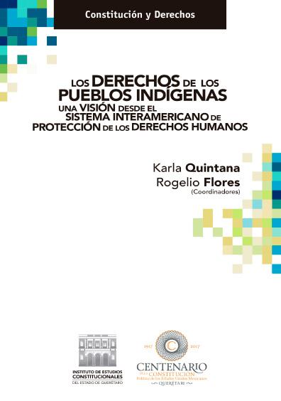 Los derechos de los pueblos indígenas. Una visión desde el sistema interamericano de protección de los derechos humanos. Colección Constitución y Derechos