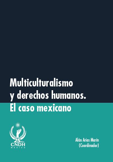 Multiculturalismo y derechos humanos. El caso mexicano
