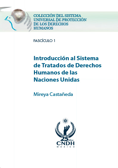 Introducción al Sistema de Tratados de Derechos Humanos de las Naciones Unidas. Fascículo 1. Colección CNDH