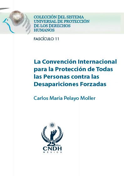 La Convención Internacional para la protección de Todas las personas contra Desapariciones Forzadas. Fascículo 11. Colección CNDH