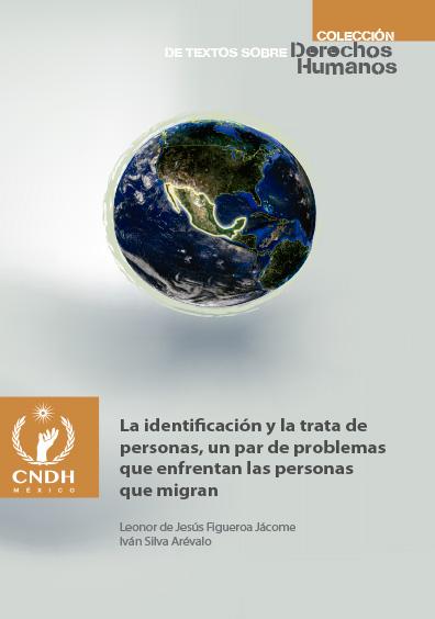 La identificación y la trata de personas, un par de problemas que enfrentan las personas que migran. Colección CNDH