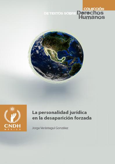 La personalidad jurídica en la desaparición forzada. Colección CNDH