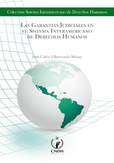 Las garantías judiciales en el Sistema Interamericano de Derechos Humanos. Colección CNDH