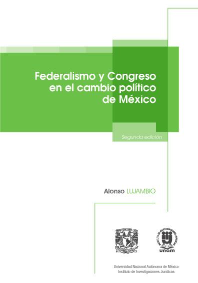 Federalismo y Congreso en el cambio político de México, segunda edición