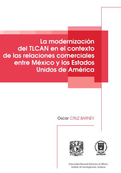 La modernización del TLCAN en el contexto de las relaciones comerciales entre México y los Estados Unidos de América
