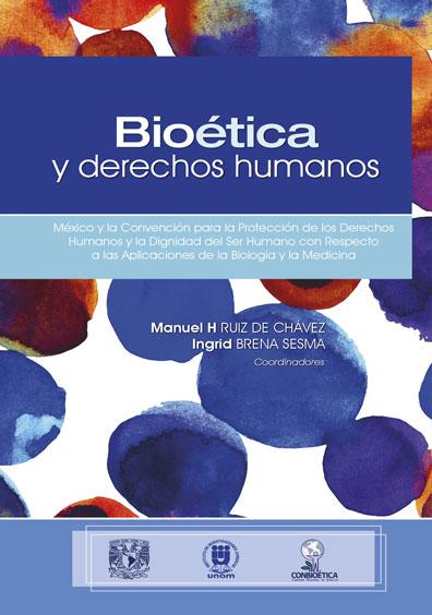 Bioética y derechos humanos. México y la Convención para la Protección de los Derechos Humanos y la Dignidad del Ser Humano con Respecto de las Aplicaciones de la Biología y la Medicina (1997)