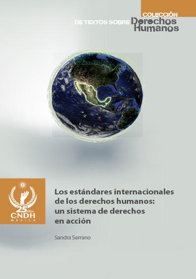 Los estándares internacionales de los derechos humanos: un sistema de derechos en acción. Colección CNDH