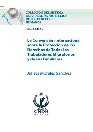 La Convención Internacional sobre la Protección de los Derechos de Todos los Trabajadores Migratorios y de sus familiares. Colección CNDH