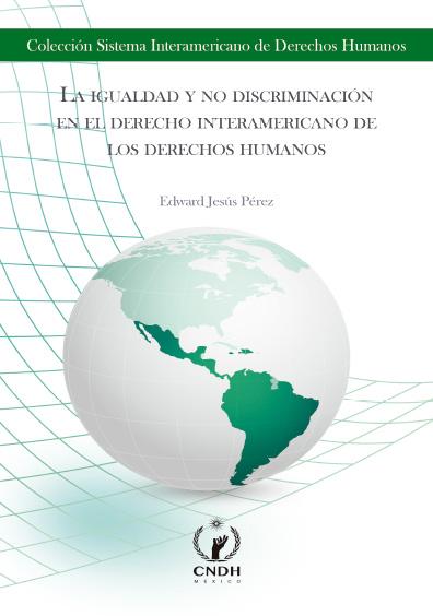 La igualdad y no discriminación en el derecho interamericano de los derechos humanos. Colección CNDH