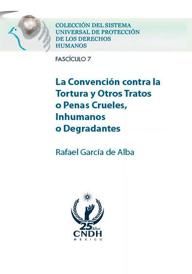 La Convención contra la Tortura y Otros Tratos o Penas Crueles, Inhumanos o Degradantes. Colección CNDH