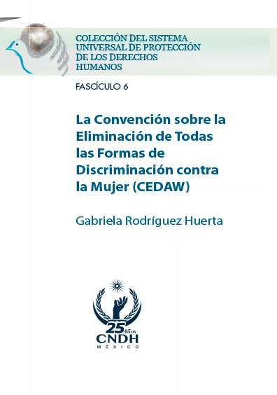 La Convención sobre la Eliminación de Todas las Formas de Discriminación contra la Mujer (CEDAW). Colección CNDH