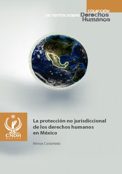 La protección no jurisdiccional de los derechos humanos en México. Colección CNDH