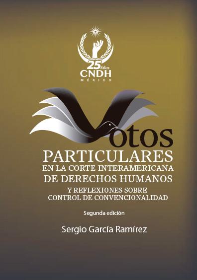 Votos particulares en la Corte Interamericana de Derechos Humanos y reflexiones sobre control de convencionalidad, segunda edición. Colección CNDH