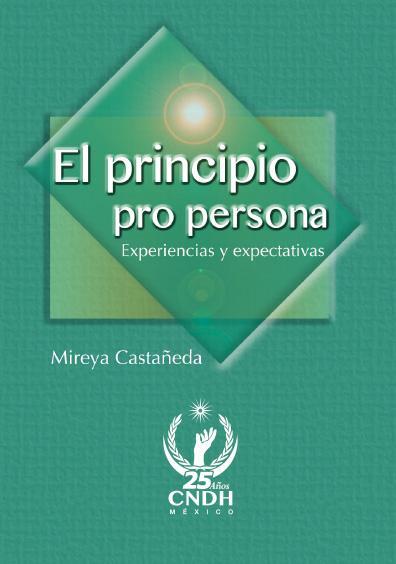 El principio pro persona. Experiencias y expectativas. Colección CNDH