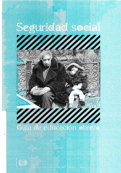 Seguridad social. Guía de educación obrera. Colección OIT