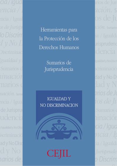Sumarios de jurisprudencia. Igualdad y no discriminación. Colección CEJIL