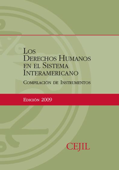 Los derechos humanos en el Sistema Interamericano. Compilación de instrumentos, edición 2009. Colección CEJIL