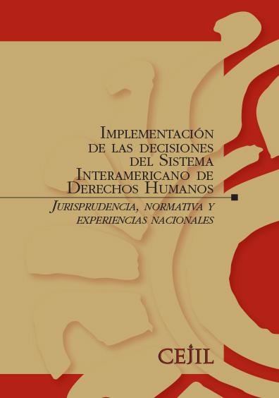 Implementación de las decisiones del Sistema Interamericano de Derechos Humanos. Jurisprudencia, normativa y experiencias nacionales. Colección CEJIL