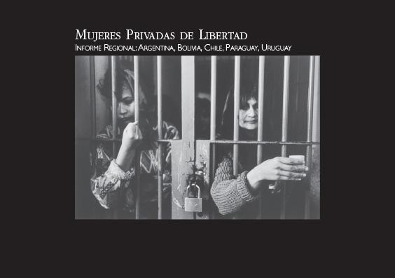 Mujeres privadas de libertad. Informe regional: Argentina, Bolivia, Chile, Paraguay, Uruguay. Colección CEJIL