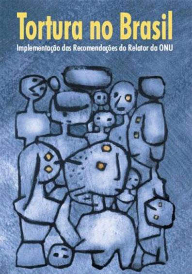 Tortura no Brasil. Implementacao das Reecomendacoes do Relator da ONU. Colección CEJIL
