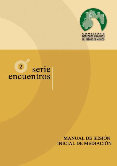 Manual de sesión inicial de mediación. Serie Encuentros 2. Coleccion CODHEM