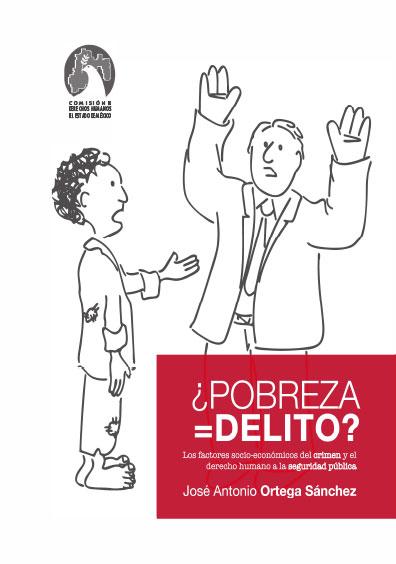 ¿Pobreza = delito? Los factores socio-económicos del crimen y el derecho humano a la seguridad pública. Coleccion CODHEM