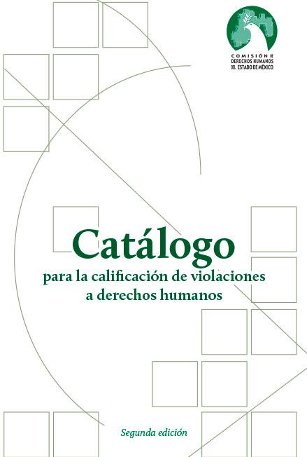 Catálogo para la calificación de violaciones a derechos humanos, segunda edición. Coleccion CODHEM
