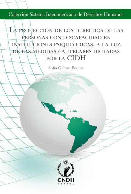 La protección de los derechos de las personas con discapacidades en instituciones psiquiátricas, a la luz de las medidas cautelares dictadas por la CIDH. Colección CNDH