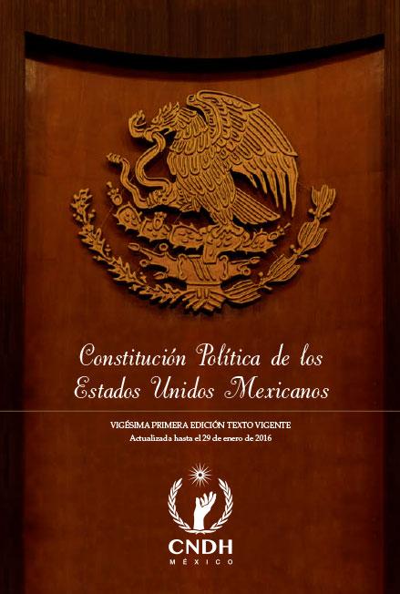 Constitución Política de los Estados Unidos Mexicanos, vigésima primera edición. Colección CNDH
