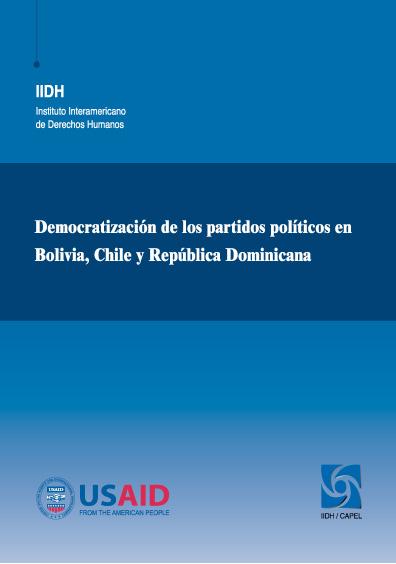 Democratización de los partidos políticos en Bolivia, Chile y República Dominicana: hacia el fortalecimiento de los partidos políticos en América Latina. Colección IIDH