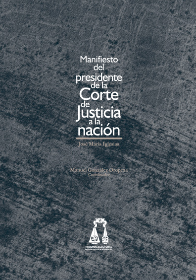 Manifiesto del presidente de la Corte de Justicia a la Nación. Colección TEPJF