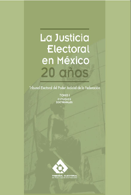 La justicia electoral en México 20 años.Tomo I: estudios doctrinales. Colección TEPJF