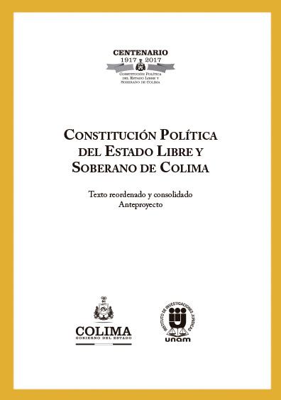 Constitución Política del Estado Libre y Soberano de Colima. Texto reordenado y consolidado. Anteproyecto