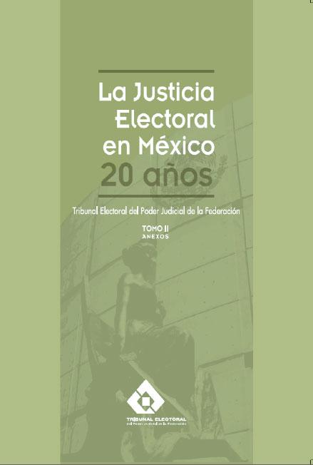 La justicia electoral en México 20 años.Tomo II: anexos. Colección TEPJF