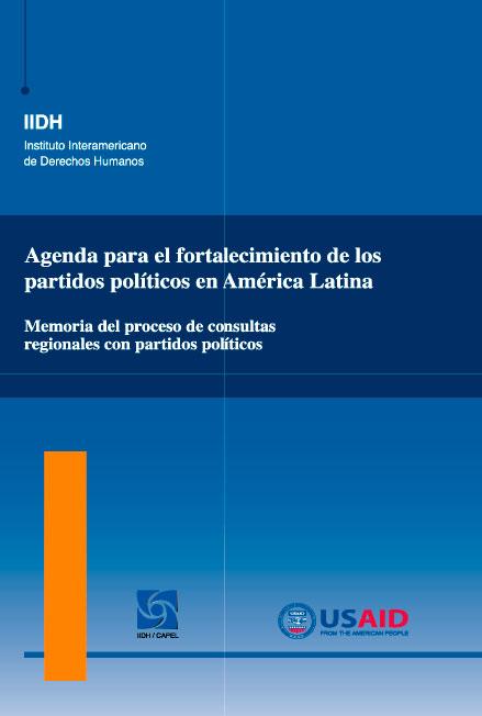 Agenda para el fortalecimiento de los partidos políticos en América Latina. Memoria del proceso de consultas regionales con partidos políticos. Colección CAPEL