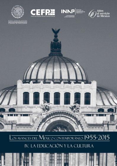 Los avances del México contemporáneo: 1955-2015. IV. La educación y la cultura. Colección INAP