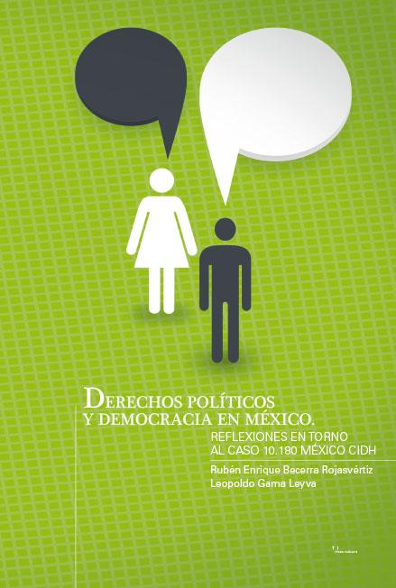 Derechos políticos y democracia en México. Reflexiones en torno al caso 10.180 México CIDH