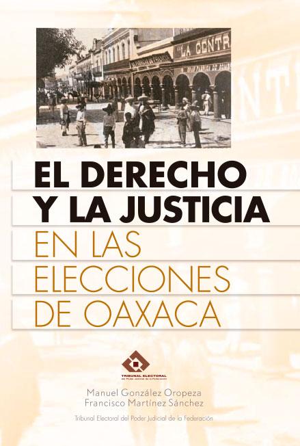 El derecho y la justicia en las elecciones de Oaxaca. Colección TEPJF