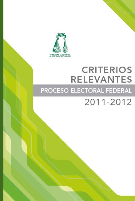 Criterios relevantes. Proceso electoral federal 2011-2012. Colección TEPJF