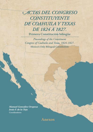 Actas del Congreso Constituyente de Coahuila y Texas de 1824 a 1827. Primera Constitución bilingüe. Anexos. Colección TEPJF