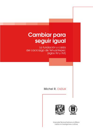 Cambiar para seguir igual. La fundación y caída del cacicazgo de Tehuantepec (siglos XV y XVI), vol. 1