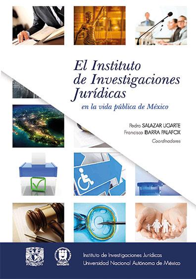 El Instituto de Investigaciones Jurídicas en la vida pública de México