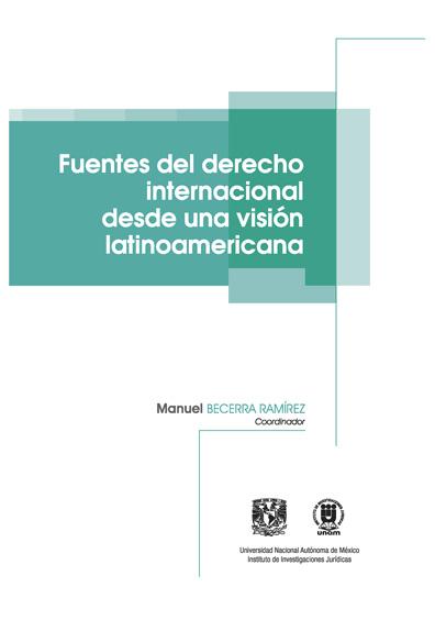 Fuentes del derecho internacional. Una visión latinoamericana