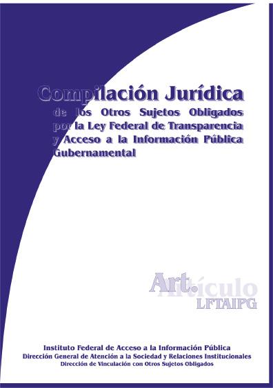 Compilación jurídica de los otros sujetos obligados por la ley federal de transparencia y acceso a la información pública gubernamental