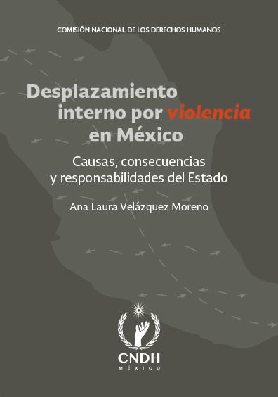 Desplazamiento interno por violencia en México. Causas, consecuencias y responsabilidades del Estado