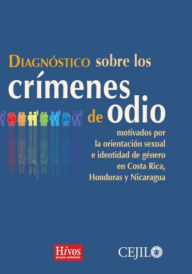 Diagnóstico sobre los crímenes de odio motivados por la orientación sexual e identidad de género en Costa Rica, Honduras y Nicaragua