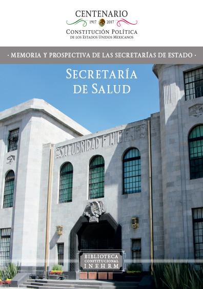 Secretaría de Salud: la salud en la Constitución mexicana. Colección INEHRM